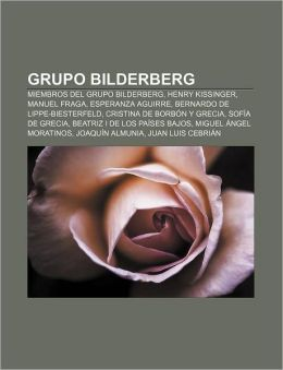 Grupo Bilderberg: Miembros del Grupo Bilderberg, Henry Kissinger, Manuel Fraga, Esperanza Aguirre, Bernardo de Lippe-Biesterfeld