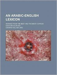 An Arabic-English Lexicon; Derived from the Best and the Most Copious Eastern Sources