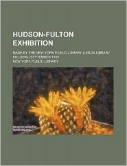 Hudson-Fulton Exhibition; Made by the New York Public Library (Lenox Library Building) September 1909