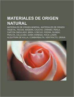 Materiales de Origen Natural: Materiales de Origen Mineral, Materiales de Origen Vegetal, Rocas, Madera, Caucho, C Amo, Perla, Cart N Ondulado
