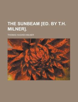 The Sunbeam [Ed. by T.H. Milner]