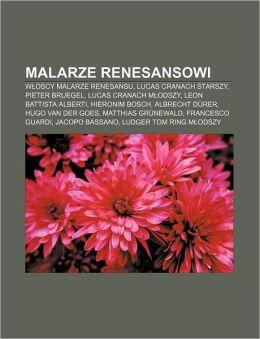 Malarze Renesansowi: W?oscy Malarze Renesansu, Lucas Cranach Starszy, Pieter Bruegel, Lucas Cranach M?odszy, Leon Battista Alberti