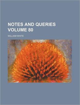 Notes and Queries Volume 80