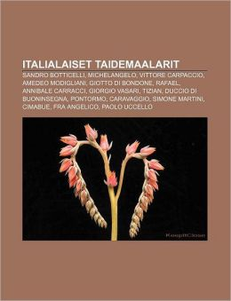 Italialaiset Taidemaalarit: Sandro Botticelli, Michelangelo, Vittore Carpaccio, Amedeo Modigliani, Giotto Di Bondone, Rafael, Annibale Carracci