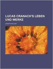 Lucas Cranach's Leben Und Werke
