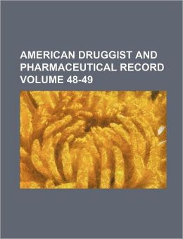 American Druggist and Pharmaceutical Record Volume 48-49
