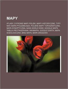 Mapy: Atlasy, Cyfrowe Mapy Polski, Mapy Historyczne, Typy Map, Mapa Ptolemeusza, Polskie Mapy Topograficzne, Mapa Synoptyczna, NASA World Wind, Google