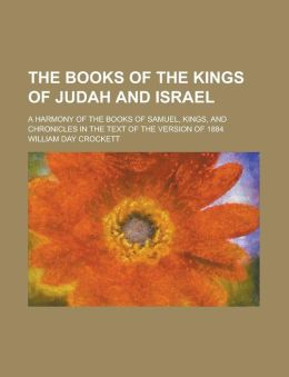 The Books of the Kings of Judah and Israel; A Harmony of the Books of Samuel, Kings, and Chronicles in the Text of the Version of 1884