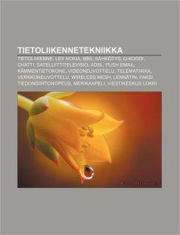 Tietoliikennetekniikka: Tietoliikenne, Lex Nokia, BBS, S&aumlhkotys, Q-koodi, Chatti, Satelliittitelevisio, ADSL, Push Email, K&aumlmmentietokone (Finnish Edition) Lahde: Wikipedia