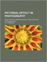 Pictorial effect in photography; being hints on composition and chiariscuro for photographers