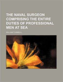 The naval surgeon comprising the entire duties of professional men at sea