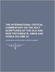 The International Critical Commentary on the Holy Scriptures of the Old and New Testaments Volume 23