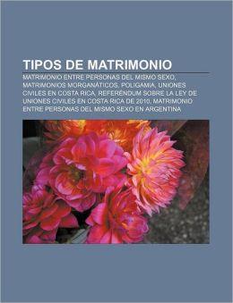 Tipos de Matrimonio: Matrimonio Entre Personas del Mismo Sexo, Matrimonios Morganaticos, Poligamia, Uniones Civiles En Costa Rica