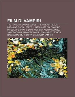 Film Di Vampiri: The Twilight Saga: Eclipse, the Twilight Saga: Breaking Dawn - Parte 1, Intervista Col Vampiro, Priest, 30 Giorni Di B