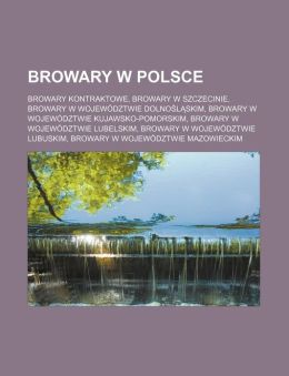Browary W Polsce: Browary Kontraktowe, Browary W Szczecinie, Browary W Województwie Dolnoslaskim, Browary W Województwie Kujawsko-Pomorskim, Browary W