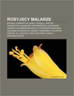 Rosyjscy Malarze: Michai Lermontow, Marc Chagall, Wiktor Wasniecow, Marianne Von Werefkin, Aleksandr Iwanow, Kazimierz Malewicz