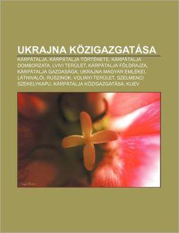 Ukrajna Kozigazgatasa: Karpatalja, Karpatalja Tortenete, Karpatalja Domborzata, LVIVI Terulet, Karpatalja Foldrajza, Karpatalja Gazdasaga