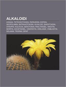 Alkaloidi: Kokain, Tetrodotoksin, Papaverin, Kofein, Skopolamin, Batrahotoksin, Alkaloid, Saksitoksin, Atropin, Kolhicin, Seroton
