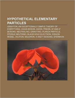 Hypothetical Elementary Particles: Graviton, an Exceptionally Simple Theory of Everything, Higgs Boson, Axion, Preon, W' and Z' Bosons