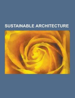 Sustainable Architecture: Autonomous Building, Sustainable Development, Passive Solar Building Design, Zero-Energy Building