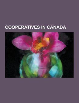 Cooperatives in Canada: Antigonish Movement, Rochdale College, Mountain Equipment Co-Op, United Farmers of Alberta, Saskatchewan Wheat Pool