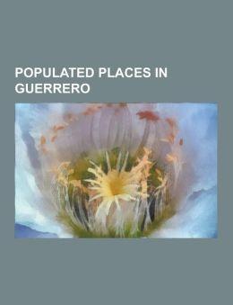 Populated Places in Guerrero: Acapulco, Zihuatanejo, Taxco, Ixcateopan de Cuauht Moc, Troncones, Municipalities of Guerrero, Ixtapa
