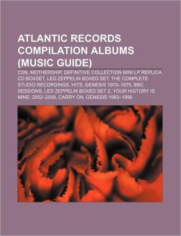 Atlantic Records Compilation Albums (Music Guide): CSN, Mothership, Definitive Collection Mini LP Replica CD Boxset, Led Zeppelin Boxed Set