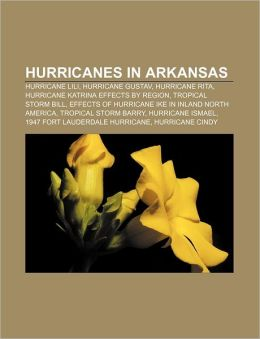 Hurricanes in Arkansas: Hurricane Lili, Hurricane Gustav, Hurricane Rita, Hurricane Katrina Effects by Region, Tropical Storm Bill