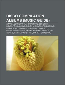 Disco Compilation Albums (Music Guide): Amanda Lear Compilation Albums, Bee Gees Compilation Albums, Boney M. Compilation Albums