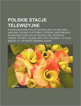 Polskie Stacje Telewizyjne: Polskoj Zyczne Stacje Telewizyjne, Polskie Sieci Kablowe, Polskie Platformy Cyfrowe
