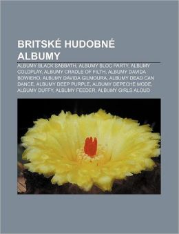 Britske Hudobne Albumy: Albumy Black Sabbath, Albumy Bloc Party, Albumy Coldplay, Albumy Cradle of Filth, Albumy Davida Bowieho