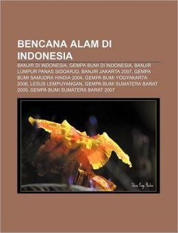 Bencana Alam Di Indonesi: Banjir di Indonesia, Gempa bumi di Indonesia, Banjir lumpur panas Sidoarjo, Banjir Jakarta 2007