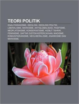 Teori Politik: Egalitarianisme, Ideologi, Ideologi politik, Liberalisme, Marxisme, Antiglobalisasi, Pasifisme, Neoplatonisme, Konservatisme