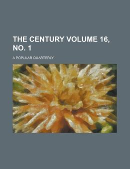 The Century; A Popular Quarterly Volume 16, No. 1