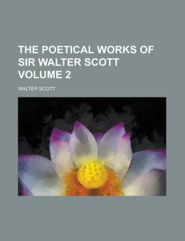 The Poetical Works of Sir Walter Scott Volume 2