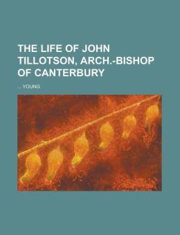 The Life of John Tillotson, Arch.-Bishop of Canterbury