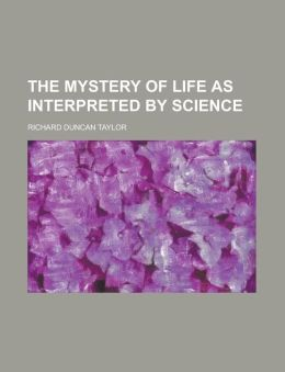 The Mystery of Life as Interpreted by Science