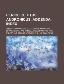 Pericles. Titus Andronicus. Addenda. Index