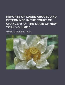 Reports of Cases Argued and Determined in the Court of Chancery of the State of New York Volume 5