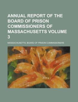 Annual Report of the Board of Prison Commissioners of Massachusetts Volume 3