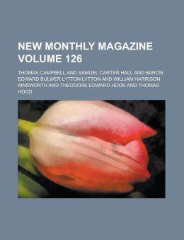 New Monthly Magazine Volume 126