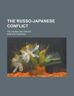 The Russo-Japanese Conflict; Its Causes and Issues