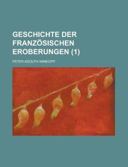Geschichte Der Franzosischen Eroberungen Volume 1