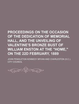 Proceedings on the Occasion of the Dedication of Memorial Hall, and the Unveiling of Valentine's Bronze Bust of William Enston at the Home, on the 22d