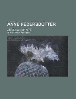 Anne Pedersdotter; A Drama in Four Acts