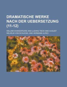 Dramatische Werke Nach Der Uebersetzung (11-12 )