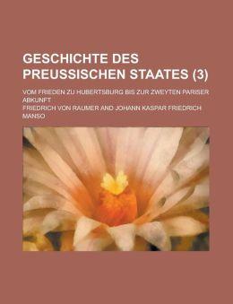 Geschichte Des Preussischen Staates; Vom Frieden Zu Hubertsburg Bis Zur Zweyten Pariser Abkunft (3 )