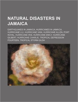 Natural Disasters in Jamaica: Earthquakes in Jamaica, Hurricanes in Jamaica, Hurricane Lili, Hurricane Ivan, Hurricane Allen, Port Royal