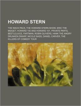 Howard Stern: The Wack Pack, the Howard Stern Show, Eric the Midget, Howard 100 and Howard 101, Private Parts, Beetlejuice, Fartman