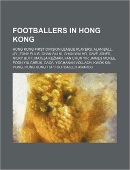 Footballers in Hong Kong: Hong Kong First Division League Players, Alan Ball, Jr., Tony Pulis, Chan Siu KI, Chan Wai Ho, Dave Jones, Nicky Butt